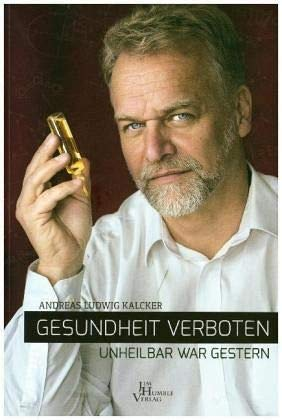 Andreas Kalcker: Gesundheit verboten
